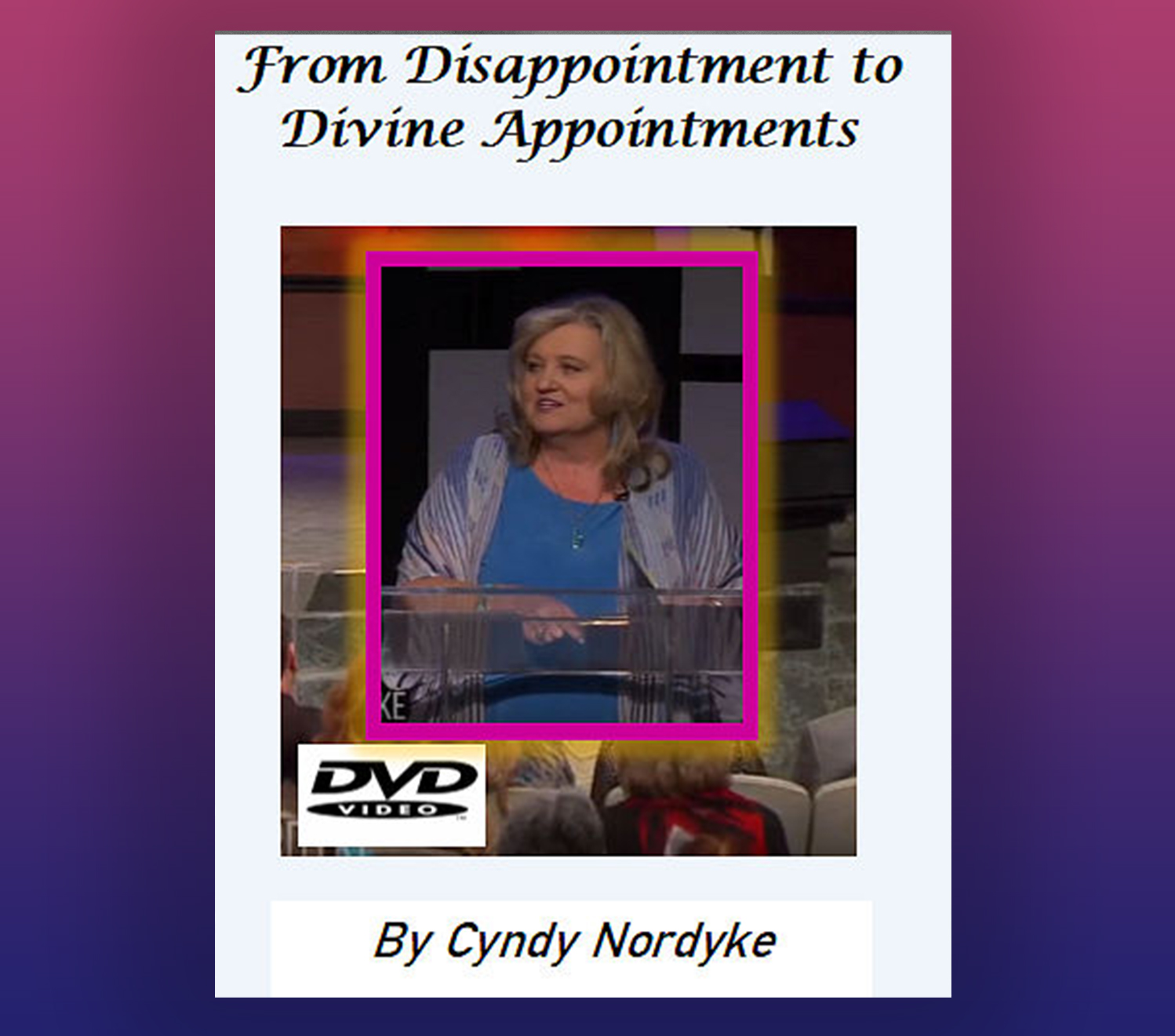 From Disappointment to Divine Appointment DVD By Cyndy Nordyke