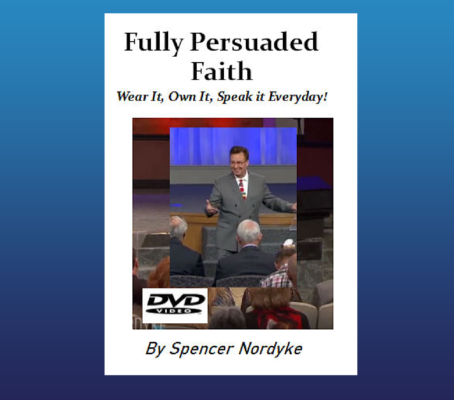 Fully Persuaded Faith DVD By Spencer Nordyke
